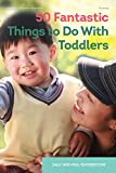 Featherstone, Sally: 50 Fantastic Things to Do with Toddlers