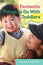 50 Fantastic Things to Do with Toddlers by…