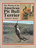 Stratton, Richard F.: World of the American Pit Bull Terrier
