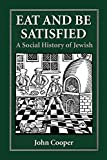 Cooper, John: Eat and Be Satisfied: A Social History of Jewish Food