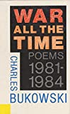 Bukowski, Charles: War All the Time: Poems, 1981-1984
