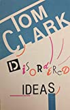 Tom Clark: Disordered Ideas