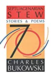 Charles Bukowski: Septuagenarian Stew: Stories & Poems