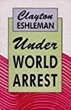 Clayton Eshleman: Under World Arrest