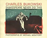 Bukowski, Charles: Shakespeare Never Did This