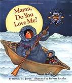 Mama, Do You Love Me? by Barbara M. Joosse