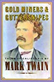 Twain, Mark: Gold Miners & Guttersnipes: Tales of California