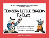"[???]: Teaching Little Fingers to Play: John Thompson""s Modern Course For The Piano"