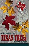 Simpson, Benny J.: A Field Guide to Texas Trees