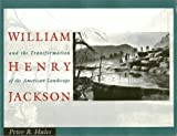 Hales, Peter Bacon: William Henry Jackson and the Transformation of the American Landscape