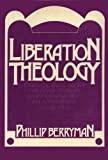 Berryman, Phillip: Liberation Theology: Essential Facts about the Revolutionary Religious Movement in Latin America and Beyond