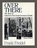 Freidel, Frank: Over There : The Story of America&#39;s First Great Overseas Crusade