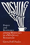 Greta Paules: Dishing It Out: Power and Resistance Among Waitresses in a New Jersey Restaurant (Women In The Political Economy)