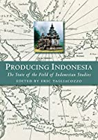 Producing Indonesia: The State of the Field…
