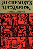 Albertus, Frater: Alchemists Handbook: (Manual for Practical Laboratory Alchemy
