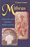 Cooper, D. Jason: Mithras : Mysteries and Initiations Rediscovered