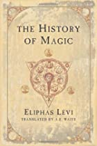 The History of Magic: Including a Clear and…