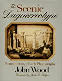 Wood, John: The Scenic Daguerreotype: Romanticism and Early Photography