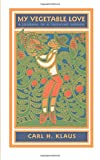 Klaus, Carl H.: My Vegetable Love: A Journal of a Growing Season