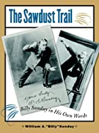 The Sawdust Trail: Billy Sunday in His Own…