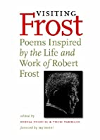 Visiting Frost: Poems Inspired by the Life…