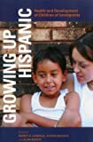 Nancy S. Landale: Growing Up Hispanic: Health and Development of Children of Immigrants