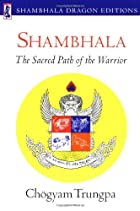 Shambhala: The Sacred Path of the Warrior by…