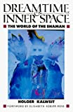 Kalweit, Holger: Dreamtime and Inner Space : The World of the Shaman