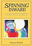 Murdock, Maureen: Spinning Inward: Using Guided Imagery With Children for Learning, Creativity &amp; Relaxation