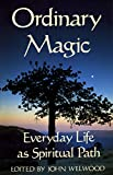 Welwood, John: Ordinary Magic: Everyday Life As Spiritual Path