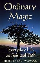Ordinary Magic: Everyday Life as Spiritual…