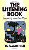 Mathieu, W. A.: The Listening Book: Discovering Your Own Music