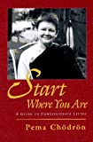 Pema Chodron: Start Where You Are: A Guide to Compassionate Living