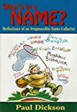 Dickson, Paul: What&#39;s in a Name?: Reflections of an Irrepressible Name Collector