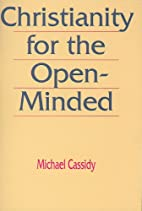 Christianity for the Open-Minded by Michael…