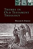 Dyrness, William A.: Themes in Old Testament Theology