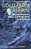 Lawson, Carol S.: Gold from Aspirin: Spiritual Views on Chaos and Order, from Thirty Authors