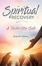 Spiritual recovery : a twelve-step guide by…