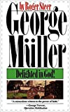 Steer, Roger: George Muller: Delighted in God!