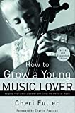 Fuller, Cheri: How to Grow a Young Music Lover: Helping Your Child Discover and Enjoy the World of Music