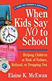 McEwan, Elaine K.: When Kids Say No to School: Helping Children at Risk of Failure, Refusal, or Dropping Out