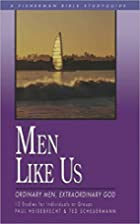 Men Like Us: Ordinary Men, Extraordinary God…