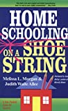 Morgan, Melissa L.: Homeschooling on a Shoestring: A Jam-Packed Guide