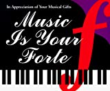 Collins, Mary Horner: Music Is Your Forte: In Appreciation of Your Musical Gifts