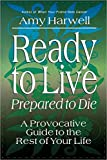 Harwell, Amy: Ready to Live, Prepared to Die: A Provocative Guide to the Rest of Your Life