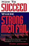 Johnson, Mark: How to Succeed Where Strong Men Fail