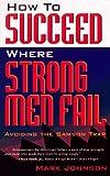 Johnson, Mark: How to Succeed Where Strong Men Fail
