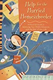 Christine Field: Help for the Harried Homeschooler: A Practical Guide to Balancing Your Child's Education with the Rest of Your Life