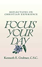 Focus Your Day by Kenneth E Grabner