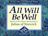 Julian: All Will Be Well: Based on the Classic Spirituality of Julian of Norwich  30 Days With a Great Spiritual Teacher